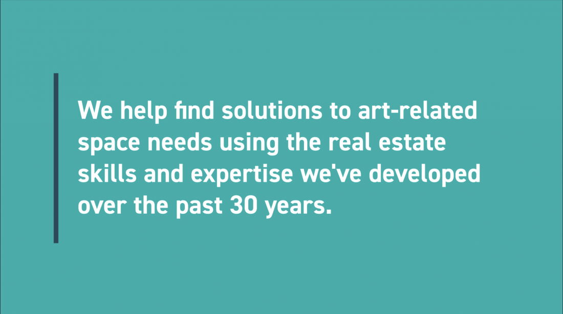 We help find solutions to art-related space needs using the real estate skills and expertise we're developed over the past 30 years