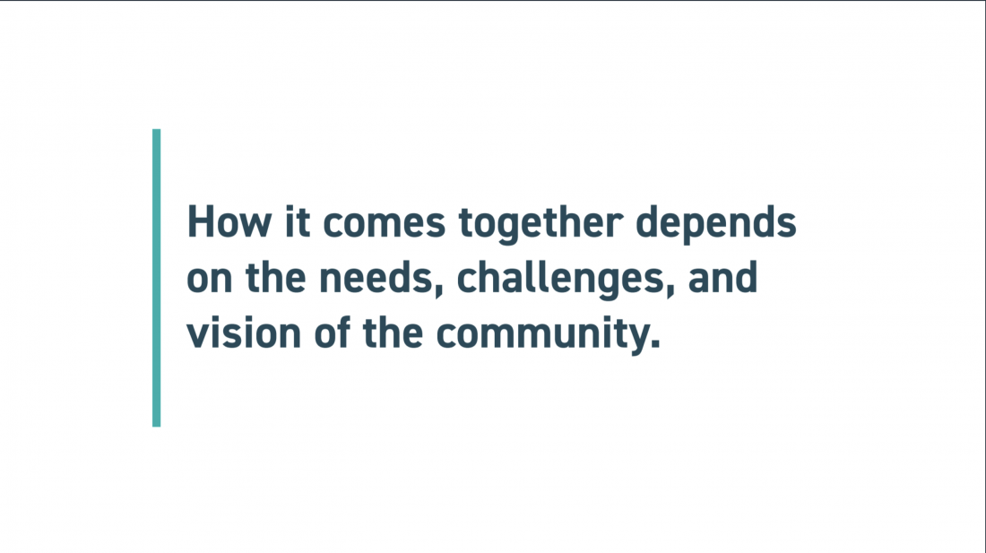 How it comes together depends on the needs, challenges, and vision of the community.